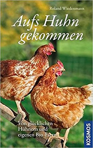 Aufs Huhn gekommen: Von glücklichen Hühnern und eigenen Bio-Eiern