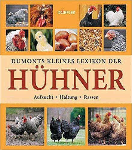 Dumonts kleines Lexikon der Hühner: Aufzucht, Haltung, Rassen