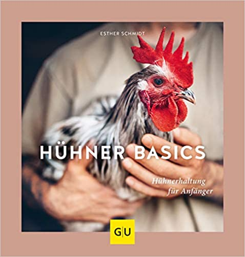 Hühner Basics: Hühnerhaltung für Anfänger