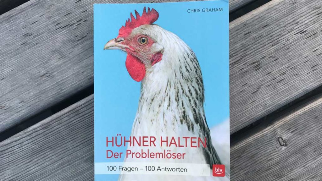 Hühner halten - Der Problemlöser: 100 Fragen - 100 Antworten